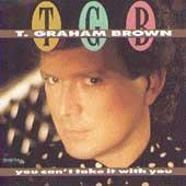 T. Graham Brown - You Can't Take It With You